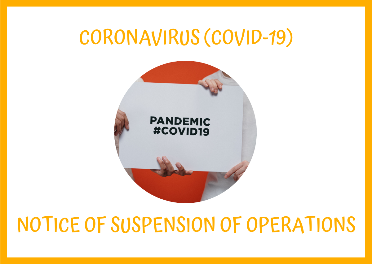 NOTICE OF IMMEDIATE SUSPENSION IN OPERATIONS DUE TO COVID-19